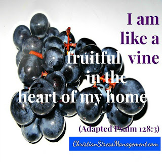 I am like a fruitful vine in the heart of my home. (Adapted Psalm 128:3)