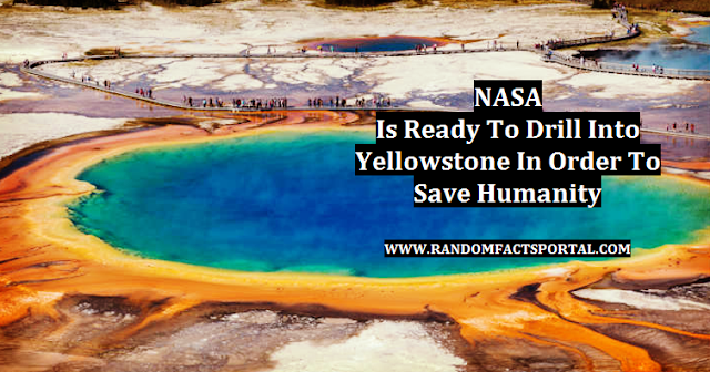 NASA Is Ready To Drill Into Yellowstone In Order To Save Humanity