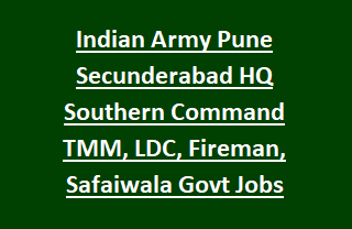 Indian Army Pune Secunderabad HQ Southern Command TMM, LDC, Fireman, Safaiwala Govt Jobs Recruitment Exam 2018