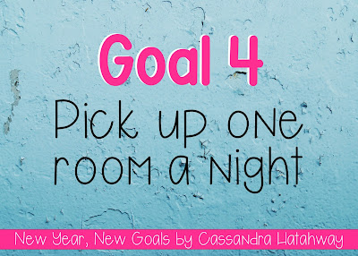 New Year, New Goals - picking up one room a night will help keep the house clutter free, and help keep the chaos out of our home!