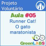 GreenLabs Aula #5 - Runner Cat! O gato maratonista