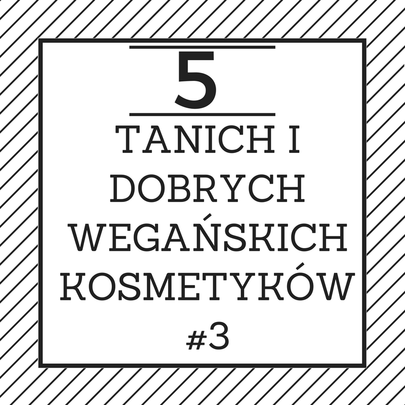 5 TANICH I DOBRYCH WEGAŃSKICH KOSMETYKÓW #3