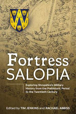 Fortress Salopia: Exploring Shropshire's Military History from the Prehistoric Period to the Twentieth Century