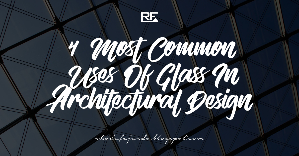 4 Most Common Uses Of Glass In Architectural Design