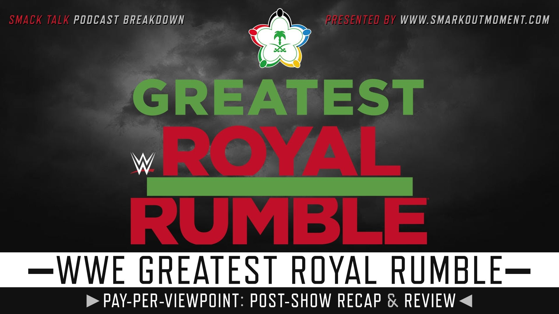 WWE Greatest Royal Rumble 2018 Recap and Review Podcast