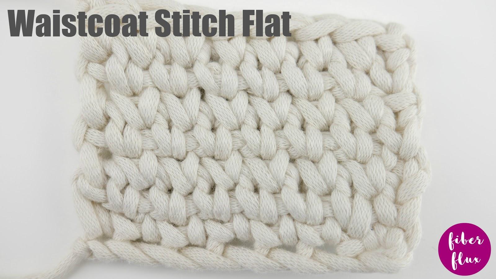 Fiber Flux The Waistcoat Stitch Crochet Knit Stitch Flat In The