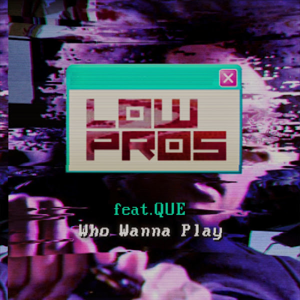 Low Pros - Who Wanna Play (feat. Que) - Single Cover