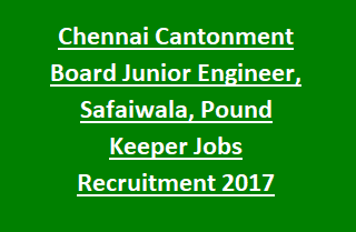 Chennai Cantonment Board Junior Engineer, Safaiwala, Pound Keeper Govt Jobs Recruitment Notification 2017