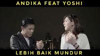 Lirik Lagu Andika Kangen Band feat Yoshi - Lebih Baik Mundur