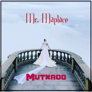Mr. Maplace - Mutxado