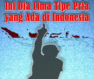 Tak Semua Sama, Ini Dia Lima Tipe Pria yang Ada di Indonesia