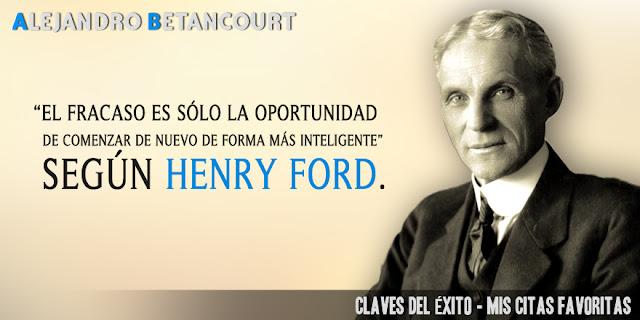 Alejandro Betancourt mis citas favoritas: El fracaso es sólo la oportunidad de comenzar de nuevo de forma más inteligente (Henry Ford)