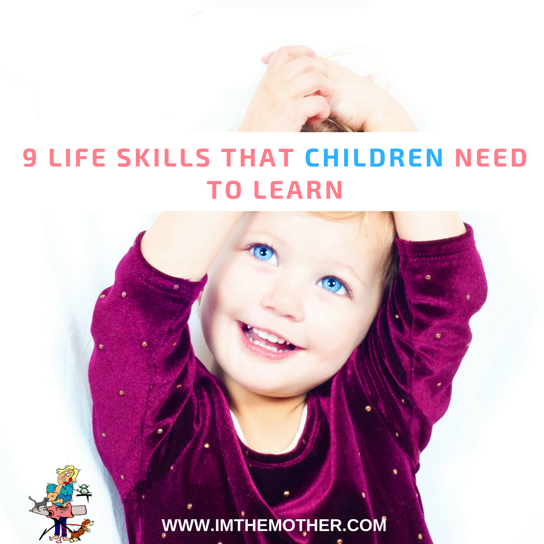 9 Life Skills That Children Need to Learn - www.imthemother.com -- #kids #education #parenting #mummyblog #mom