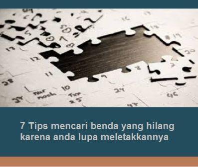 7 Tips mencari benda yang hilang karena anda lupa meletakkannya