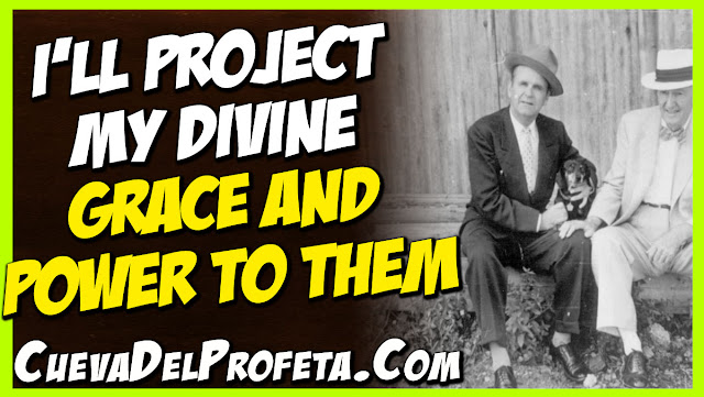 They projected love to Me. I will project My Divine grace and power to them - William Marrion Branham Quotes