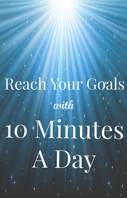 Reach Your Goals with 10 Minutes A Day