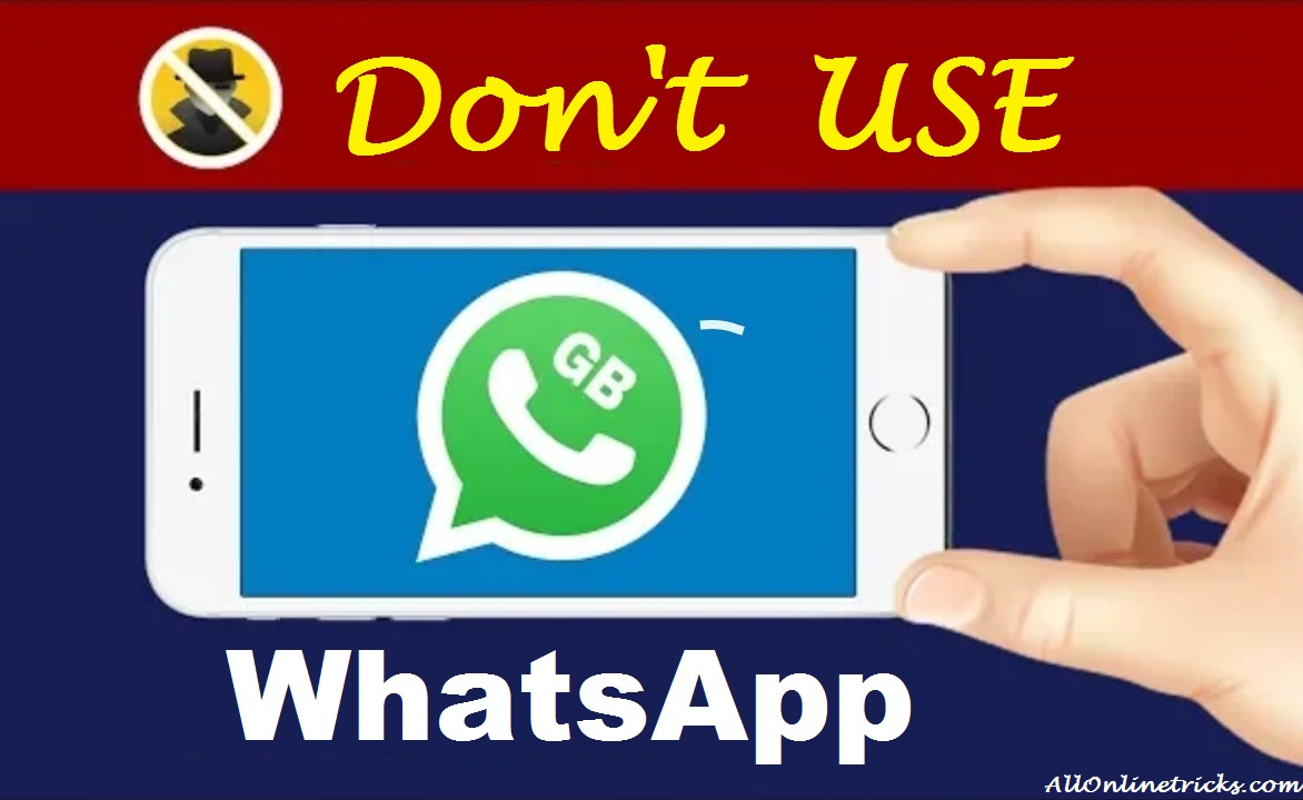 Never Use GB WhatsApp - Do not Use GB WhatsApp ~ All Online