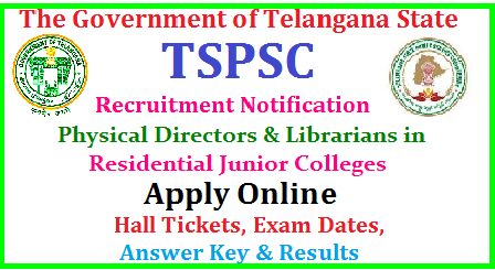 TSPSC Recruitment of Physical Directors and Librarians in Residential Junior Colleges REIS TSPSC Physical Directors and Librarians Posts Recruitment| TSPSC Physical Directors and Librarians Posts Recruitment online application form | Telangana Public Service Commission is inviting Online Applications form qualified candidates to the posts ofPhysical Directors and Librarians in Telangana | Vacancies,Eligibility Criteria Syllabus for Preliminary and Main Exams| Scheme of Examination for Physical Directors and Librarians Posts| Date of Examination fee payment details| How to apply online for the post of Physical Directors and Librarians Posts notification by TSPSC| TSPSC AEE Assistant Executive Engineer Posts Recruitment Hall Tickets| TSPSC Physical Directors and Librarians Posts Recruitment Results | TSPSCPhysical Directors and Librarians Posts Recruitment Exam Answer Key ,Final Key| TSPSC Physical Directors and LibrariansPosts Recruitment Preliminary exam Date | TSPSC AEE Assistant Executive Engineer Posts Recruitment Main Exam date | TSPSC Physical Directors and Librarians Posts Recruitment exam Pattern and many more details are available on Commissions web portal @ www.tspsc.gov.in | tspsc-physical-directors-librarians-residential-junior-colleges-reis-recruitment-notification-apply-online-hall-tickets-results-download-www.tspsc.gov.in TSPSC Physical Directors and Librarians Posts Recruitment Notification 2017 TSPSC has published the Physical Directors and Librarians Posts Recruitment 2017 Notification on May 1 and Online Applications are invited through online mode at TSPSC Web Portal for filling up of TSPSC Physical Directors and Librarians Posts/2017/06/tspsc-physical-directors-librarians-residential-junior-colleges-reis-recruitment-notification-apply-online-hall-tickets-results-download-www.tspsc.gov.in.html