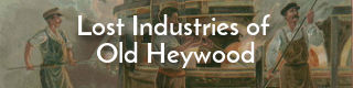 Link to history of lost industries of Heywood, Lancashire