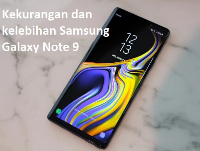 Kekurangan dan kelebihan Samsung Galaxy Note 9
