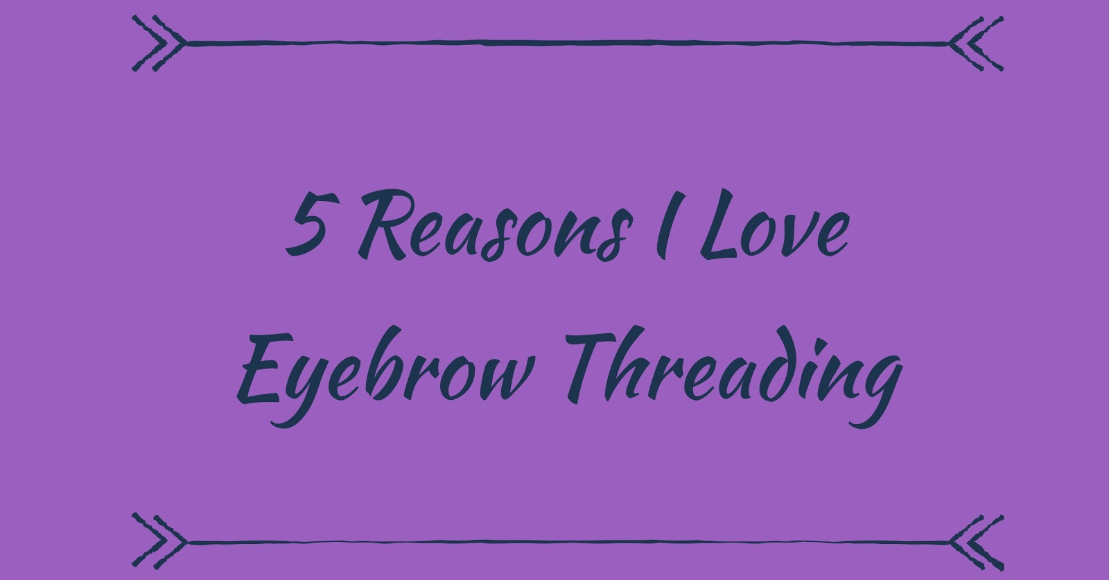 Bybmg 5 Reasons I Love Eyebrow Threading