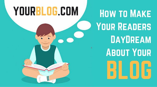 How to Make Your Readers Dream About Your Blog in Broad Daylight