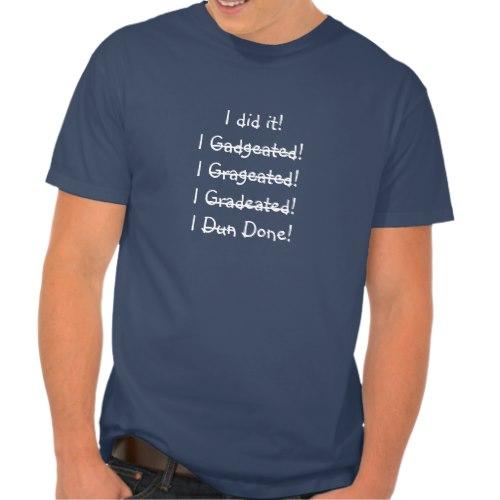 I did it! I... done! | Funny T-Shirt for Graduates