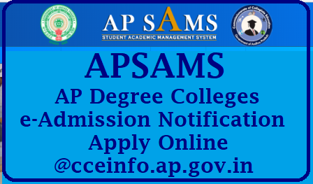 APSAMS- AP Degree Colleges E Admission Notification 2018 Apply Online@ cceinfo.ap.gov.in APSAMS:- Andhra Pradesh Student Academic Management System Higher Education Department Government of AP DEGREE (+3) /2018/05/apsams-ap-degree-colleges-e-admission-notification-apply-online--downlod-prospectus-cceinfo.ap.gov.in.html