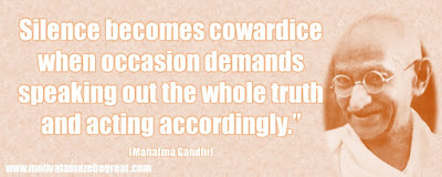 "Mahatma Gandhi Inspirational Quotes Explained: ""Silence becomes cowardice when occasion demands speaking out the whole truth and acting accordingly."""