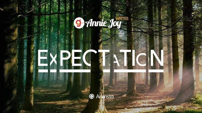 Annie~Joy writes: Expectation. #BeInspired!