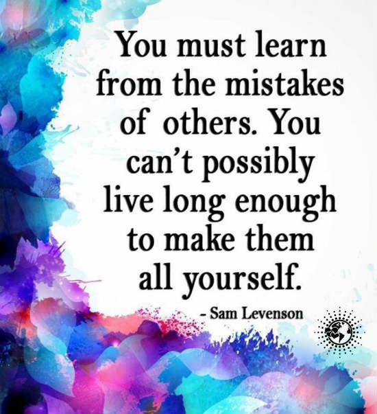 You Must Learn From The Mistakes Of Others You Can Possibly Live