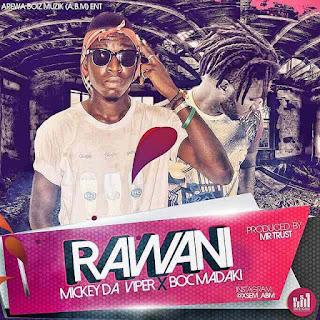 Music: Rawani - Mickey Deviper ft. Boc Madaki (@Bocmadaki)