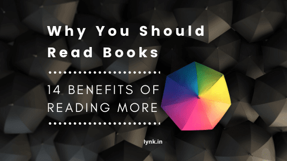 Why You Should Read Books - 14 Benefits Of Reading More