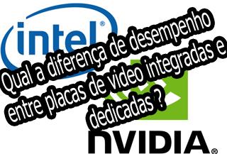 qual a diferença desempenho placa de video integrada, compartilhada, onboard, intel, dedicada, offboard nvidia