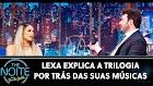 Lexa explica a trilogia por trás das suas músicas no The Noite