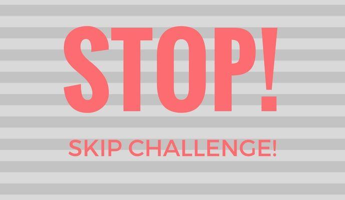STOP SKIP CHALLENGE