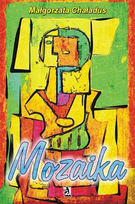 """Małgorzata Chaładus - """"Mozaika"""""""