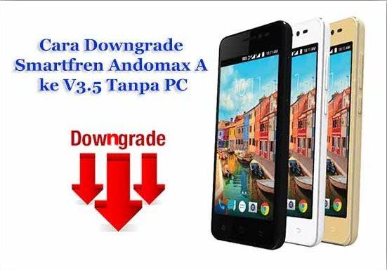 Cara Cepat Downgrade Andomax A ke V3.5 Tanpa PC