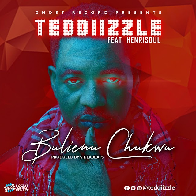 [NEW MUSIC] BULIENU CHUKWU - TEDDIIZZLE FT HENRISOUL @teddiizzle @declareoworldng
