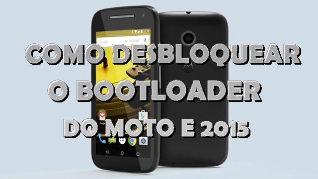 Como desbloquear o bootloader do moto E 2015
