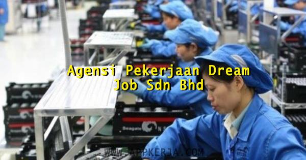 Kekosongan jawatan di Agensi Pekerjaan Dream Job Sdn Bhd - April 2018