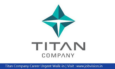 Titan Company Career Urgent Walk-in