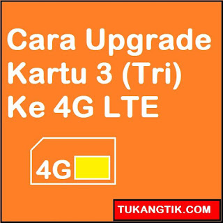 Tuangtik.com -- Cara Mudah Upgrade Kartu 3 (Tri) Ke 4G LTE sendiri Online