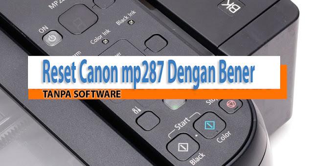 Cara Reset Printer Canon MP287 Tanpa Software Dengan Benar
