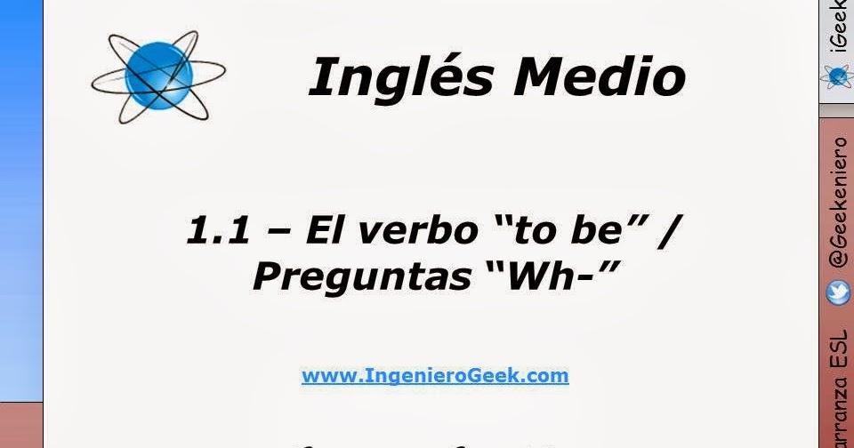 1 1 El Verbo To Be Oraciones Y Preguntas Con Wh Igeek