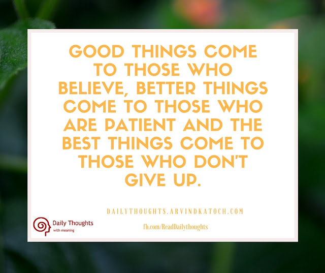 Daily Thought, Meaning, Good things, come, believe, better things, patient, best things,