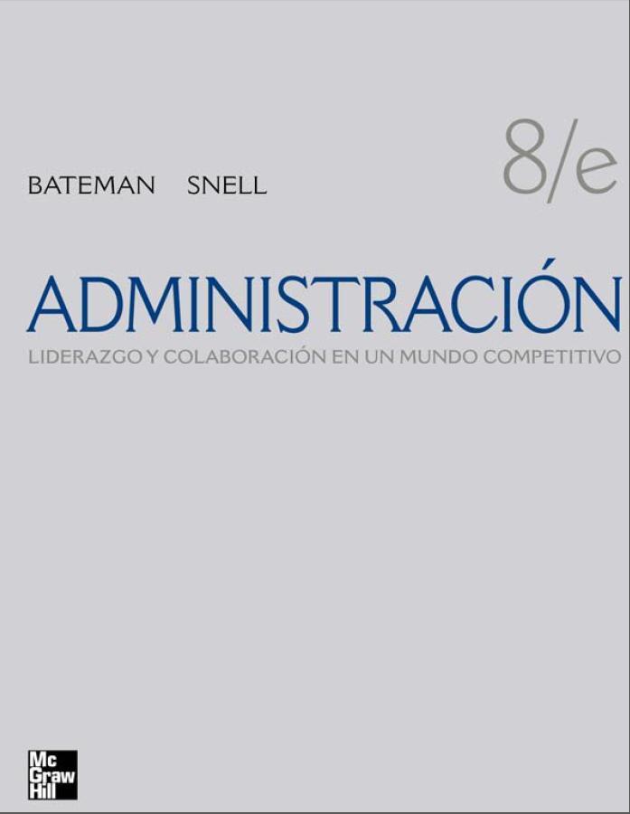 Administración: Liderazgo y colaboración en un mundo competitivo, 8va Edición – Thomas S. Bateman