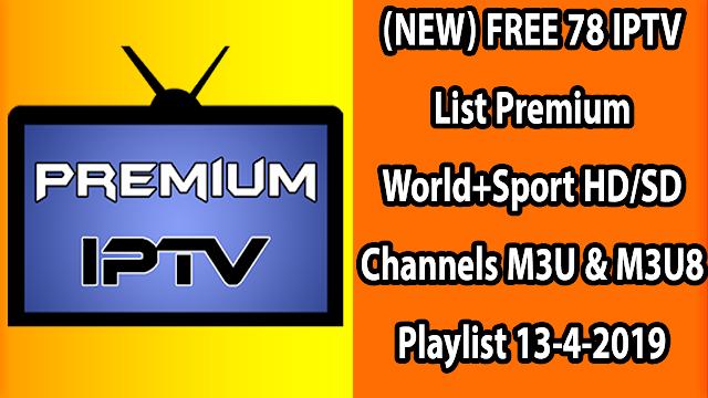 (NEW) FREE 78 IPTV List Premium World+Sport HD/SD Channels M3U & M3U8 Playlist 13-4-2019