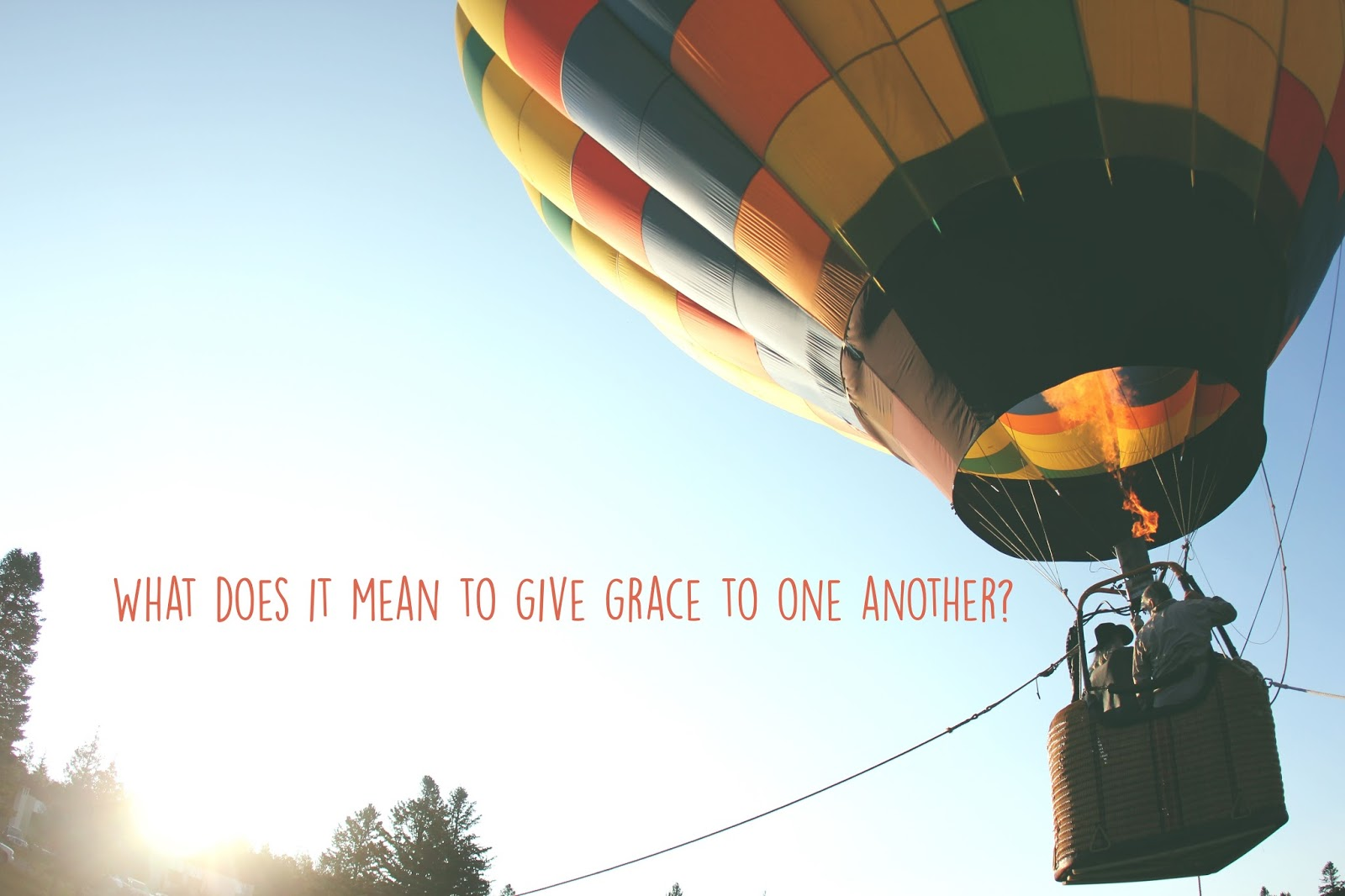 Grace Covers Me: What Does It Mean to Give Grace To One Another?