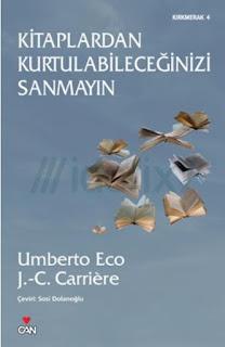 Umberto Eco, Jean-Claude Carriere - Kitaplardan Kurtulabileceğinizi Sanmayın